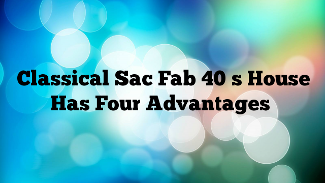 Classical Sac Fab 40′s House Has Four Advantages